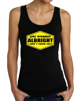 Live Without Albright , I Dont Think So ! Tank Top Women