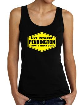 Live Without Pennington , I Dont Think So ! Tank Top Women