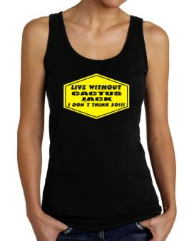 Live Without Cactus Jack , I Dont Think So ! Tank Top Women