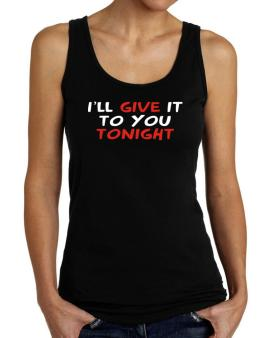 I´ll Give It To You Tonight Tank Top Women