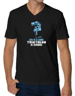 Life Is A Game, Triathlon Is Serious V-Neck T-Shirt