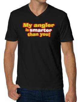 My Angler Is Smarter Than You! V-Neck T-Shirt
