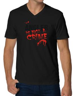 Being A ... Angler Is Not A Crime V-Neck T-Shirt
