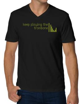 Keep Playing The Trombone V-Neck T-Shirt
