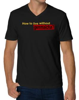 How To Live Without Genmaicha ? V-Neck T-Shirt