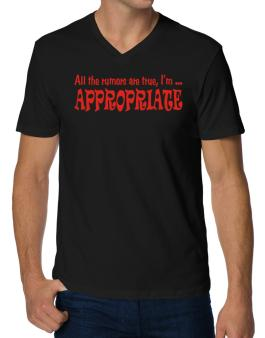 All The Rumors Are True, Im ... Appropriate V-Neck T-Shirt