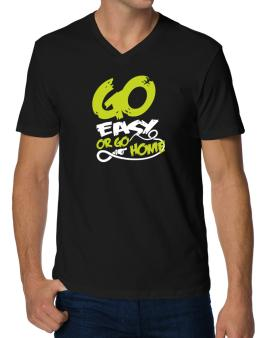 Go Easy  or Go Home V-Neck T-Shirt