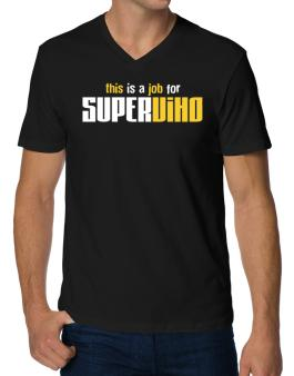 This Is A Job For Superviho V-Neck T-Shirt