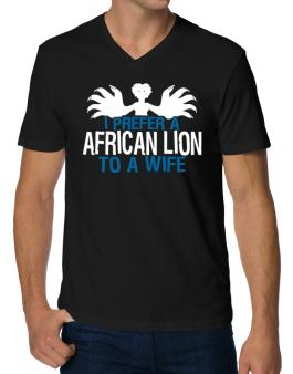 I Prefer An African Lion To A Wife V-Neck T-Shirt