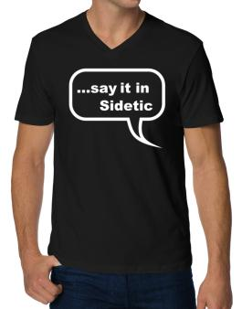 Say It In Sidetic V-Neck T-Shirt