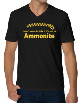 I Dont Want To Talk If It Is Not In Ammonite V-Neck T-Shirt
