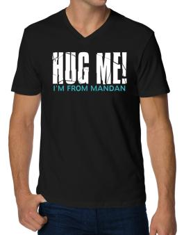 Hug Me, Im From Mandan V-Neck T-Shirt