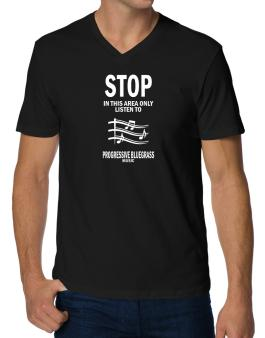Stop - In This Area Only Listen To Progressive Bluegrass Music V-Neck T-Shirt