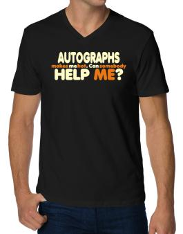 Autographs Makes Me Hot. Can Somebody Help Me? V-Neck T-Shirt