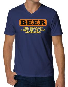Beer - The Reason I Get Up In The Morning V-Neck T-Shirt