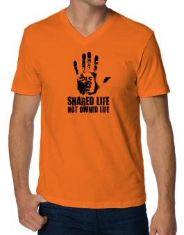 Shared Life , Not Owned Life V-Neck T-Shirt