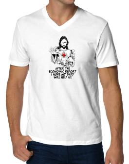 After The Economic Report I Hope My Daddy Will Help Us - Jesus V-Neck T-Shirt