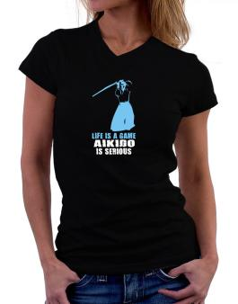 Life Is A Game, Aikido Is Serious T-Shirt - V-Neck-Womens