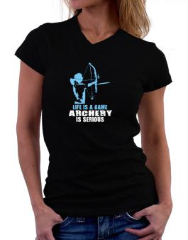 Life Is A Game, Archery Is Serious T-Shirt - V-Neck-Womens