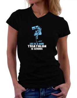 Life Is A Game, Triathlon Is Serious T-Shirt - V-Neck-Womens