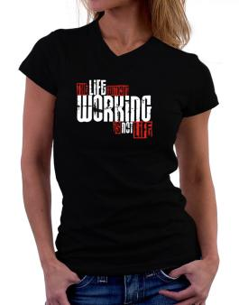 Life Without Working Is Not Life T-Shirt - V-Neck-Womens