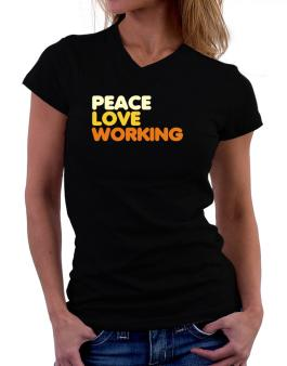 Peace Love Working T-Shirt - V-Neck-Womens