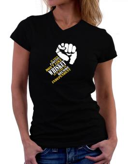If Your Parents Dont Like Whiskey, Its Time To Become Independent T-Shirt - V-Neck-Womens