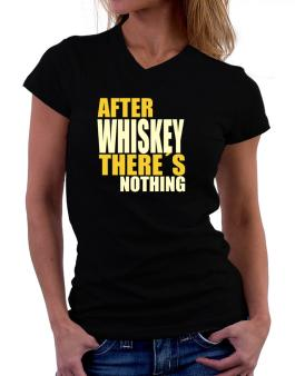 After Whiskey Theres Nothing T-Shirt - V-Neck-Womens