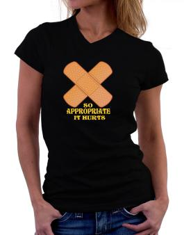 So Appropriate It Hurts T-Shirt - V-Neck-Womens
