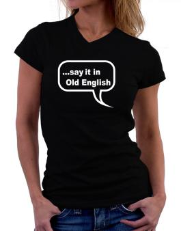 Say It In Old English T-Shirt - V-Neck-Womens