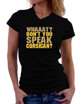 Whaaat? Dont You Speak Corsican? T-Shirt - V-Neck-Womens