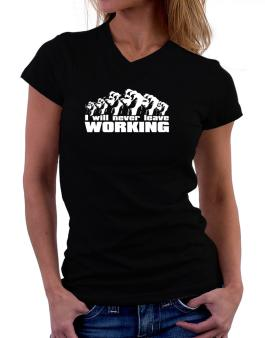 I Will Never Leave Working T-Shirt - V-Neck-Womens