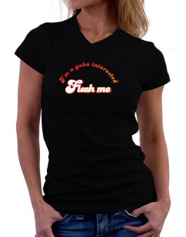Flash Me Im A Gaba Interested T-Shirt - V-Neck-Womens