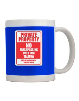 Private Property - No Entering, Only For Talitha - Violators Will Be Prosecuted Mug