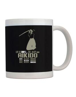 Life Is Simple... Eat, Sleep And Aikido Mug