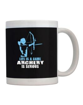 Life Is A Game, Archery Is Serious Mug