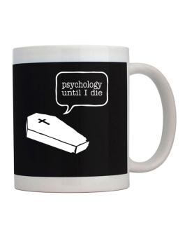 Psychology Until I Die Mug