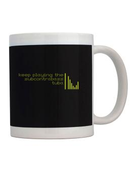 Keep Playing The Subcontrabass Tuba Mug
