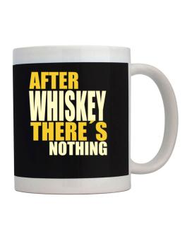 After Whiskey Theres Nothing Mug