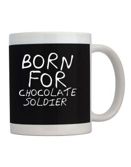 Born For Chocolate Soldier Mug