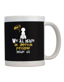 We All Have An American Porcupine Inside Us Mug