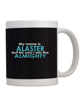 My Name Is Alaster But For You I Am The Almighty Mug