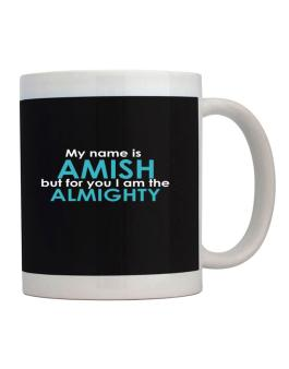 My Name Is Amish But For You I Am The Almighty Mug