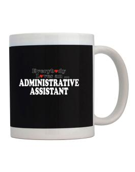 Everybody Loves An Administrative Assistant Mug