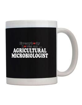 Everybody Loves An Agricultural Microbiologist Mug