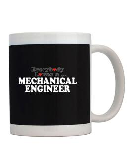 Everybody Loves A Mechanical Engineer Mug