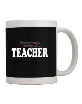 Everybody Loves A Teacher Mug