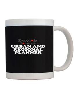 Everybody Loves An Urban And Regional Planner Mug