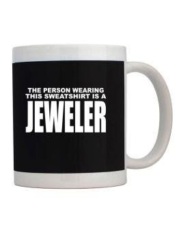 The Person Wearing This Sweatshirt Is A Jeweler Mug