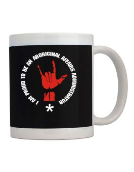 I Am Proud To Be An Aboriginal Affairs Administrator Mug